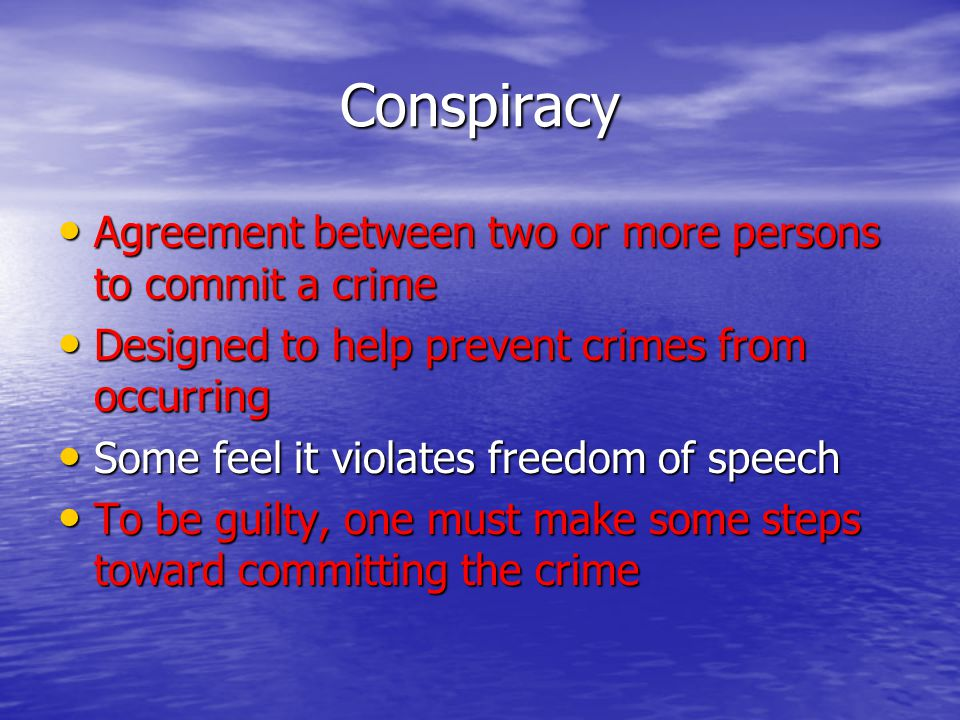 Conspiracy Agreement between two or more persons to commit a crime
