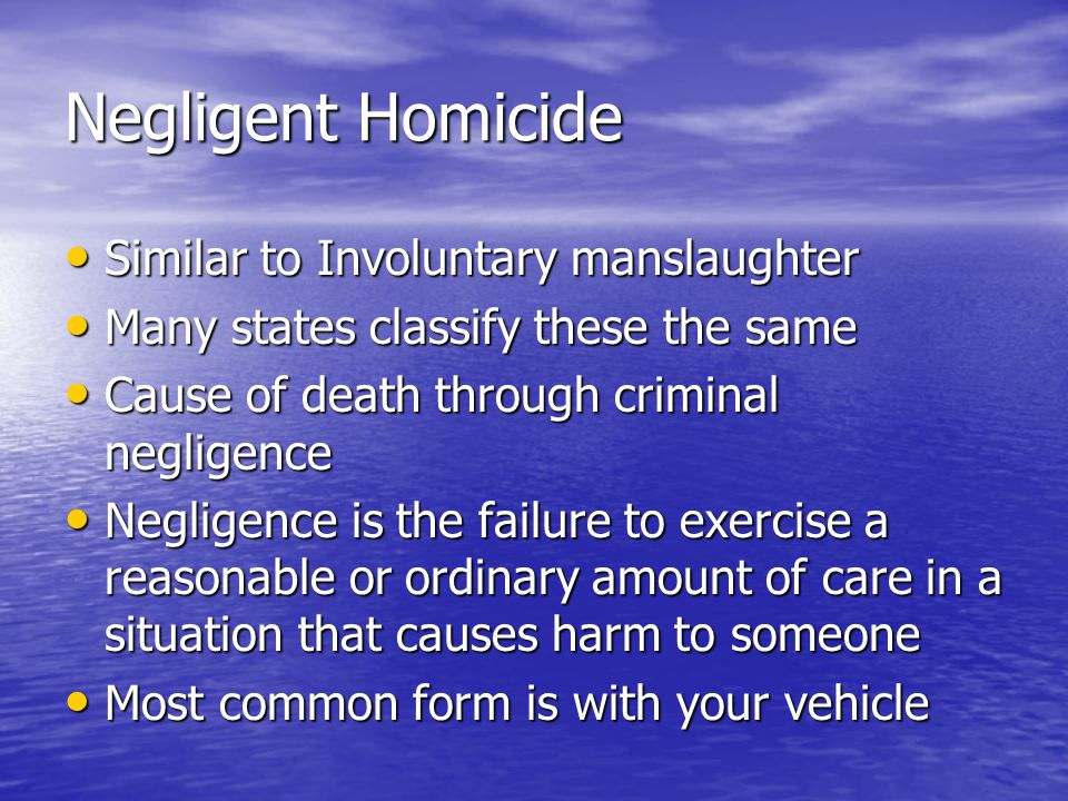 Negligent Homicide Similar to Involuntary manslaughter