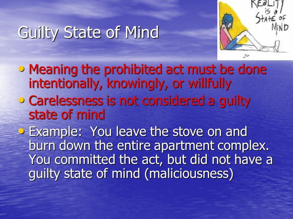 Guilty State of Mind Meaning the prohibited act must be done intentionally, knowingly, or willfully.