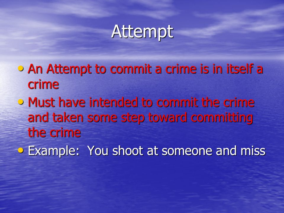 Attempt An Attempt to commit a crime is in itself a crime