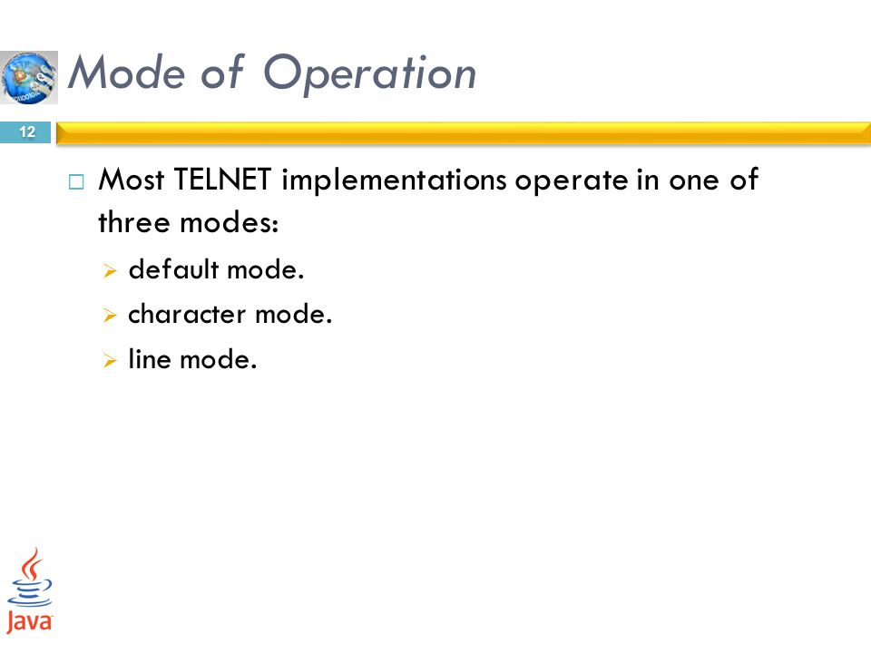 Mode of Operation Most TELNET implementations operate in one of three modes: default mode. character mode.