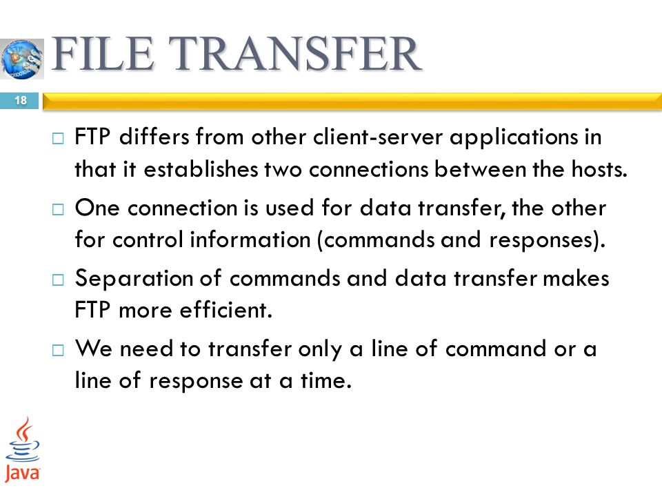FILE TRANSFER FTP differs from other client-server applications in that it establishes two connections between the hosts.