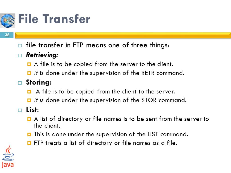 File Transfer file transfer in FTP means one of three things: