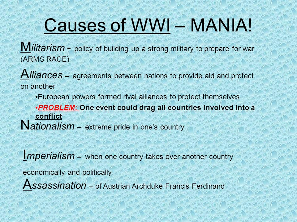 Causes of WWI – MANIA! Militarism - policy of building up a strong military to prepare for war (ARMS RACE)