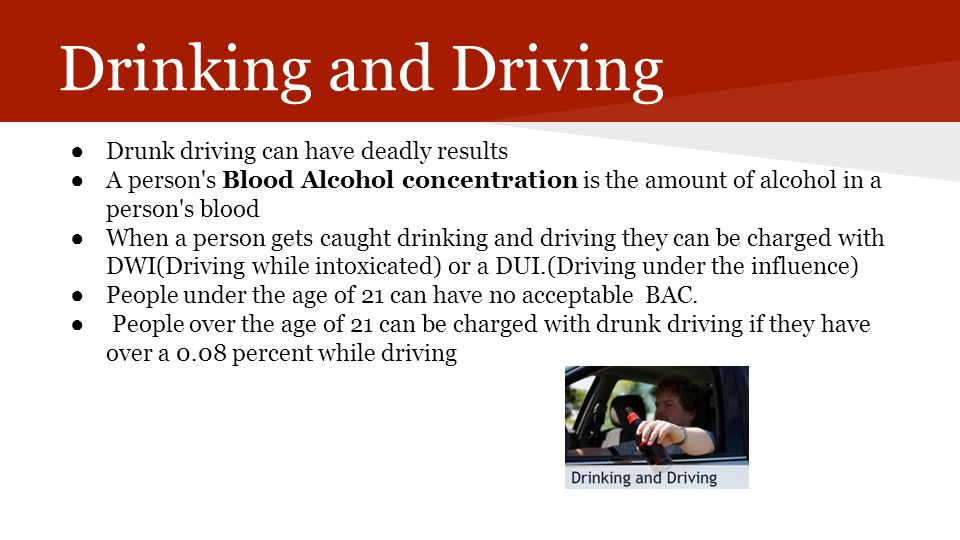 Drinking and Driving Drunk driving can have deadly results