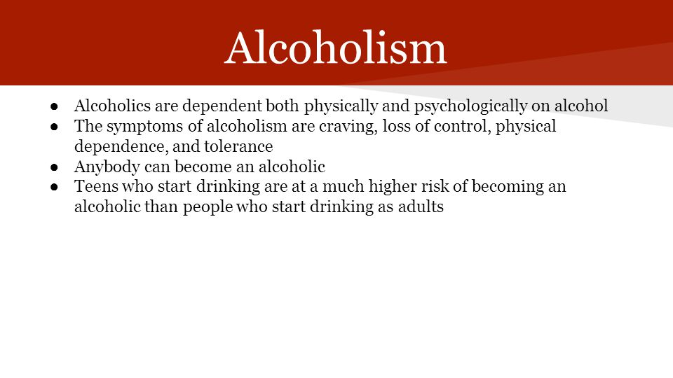 Alcoholism Alcoholics are dependent both physically and psychologically on alcohol.