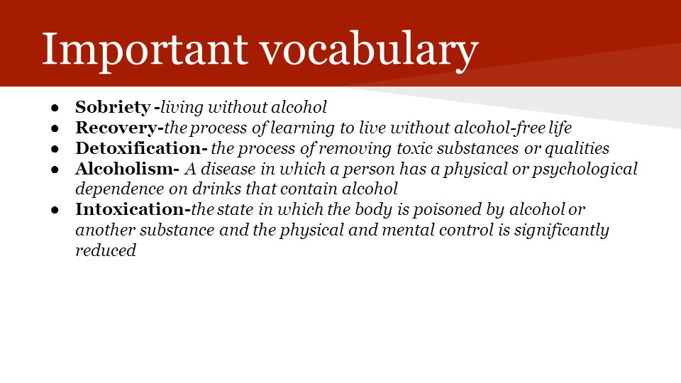 Important vocabulary Sobriety -living without alcohol