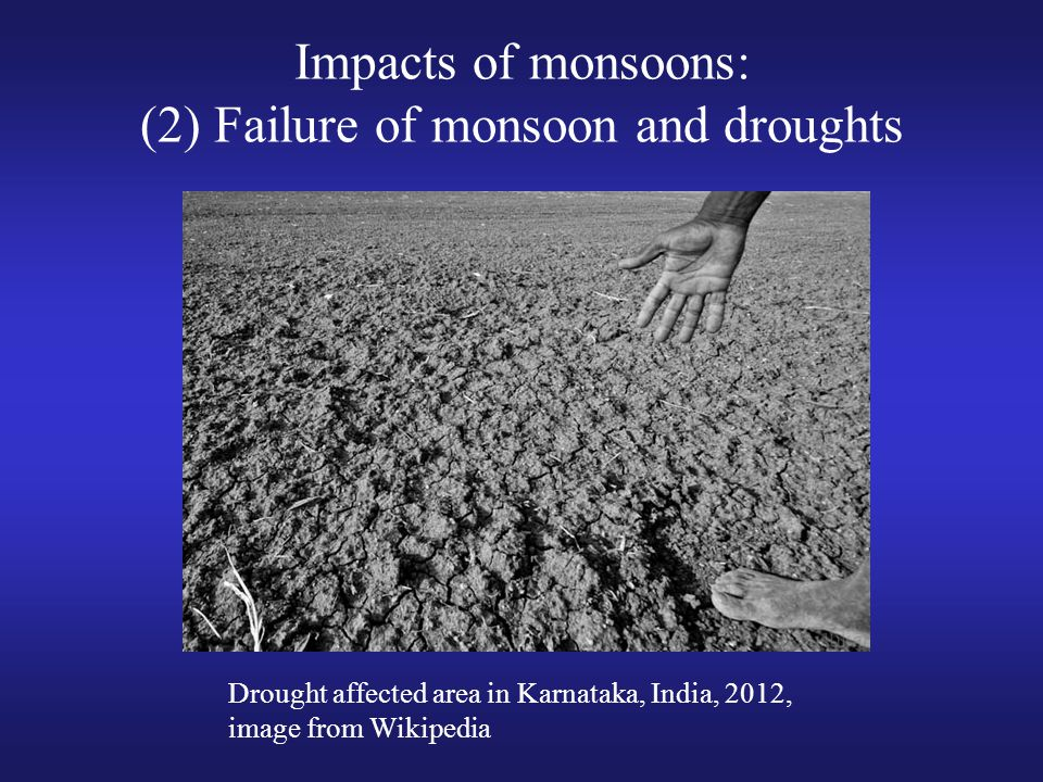 Impacts of monsoons: (2) Failure of monsoon and droughts