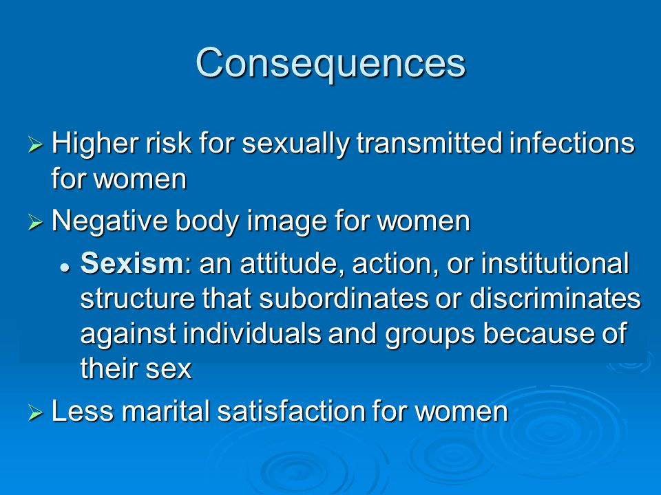 Consequences Higher risk for sexually transmitted infections for women