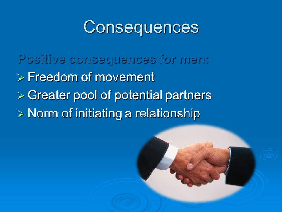 Consequences Positive consequences for men: Freedom of movement