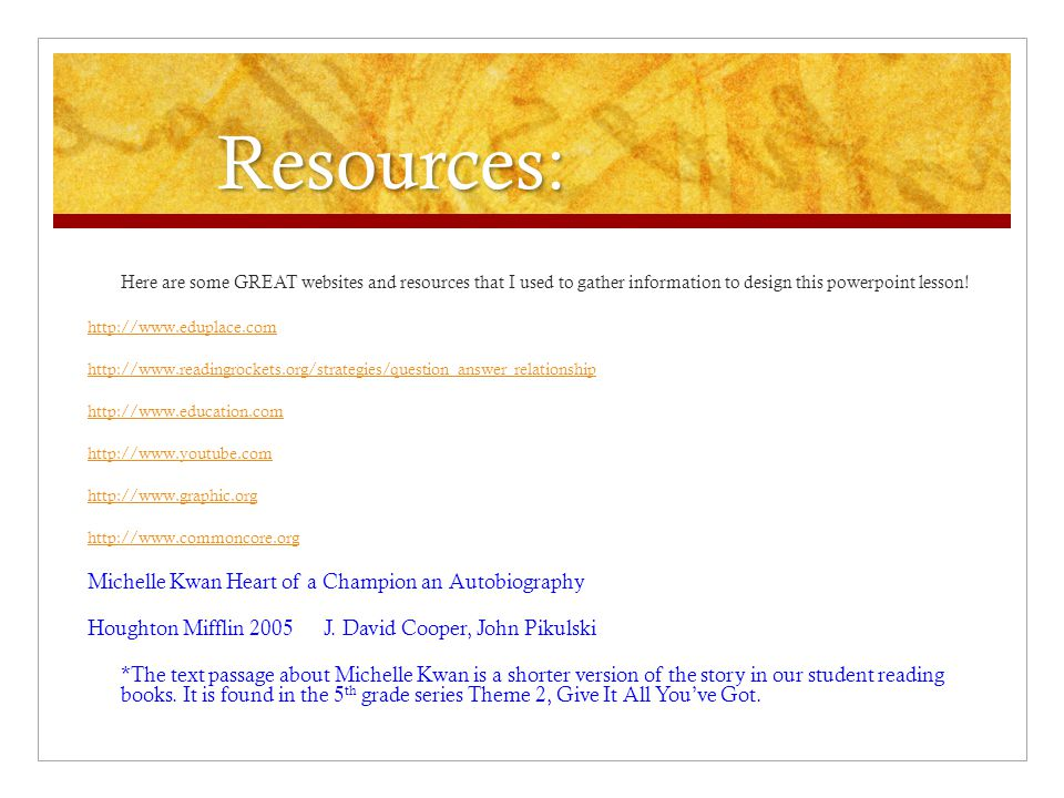 Resources: Here are some GREAT websites and resources that I used to gather information to design this powerpoint lesson!