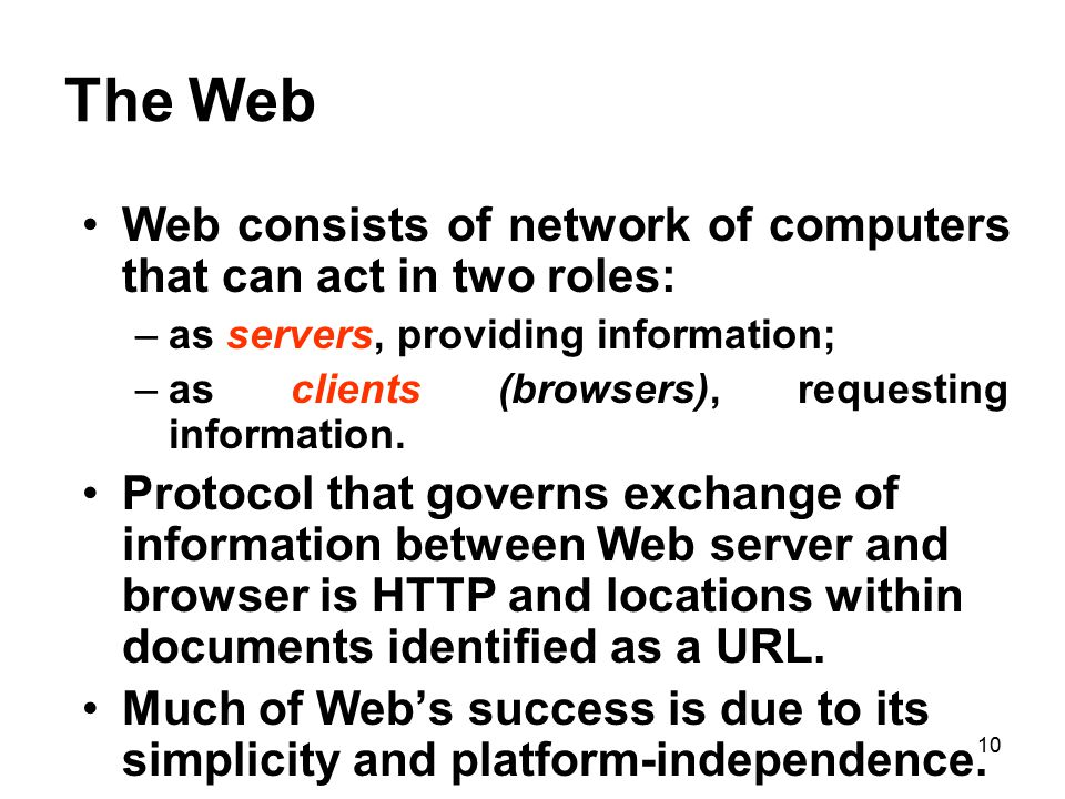 The Web Web consists of network of computers that can act in two roles: as servers, providing information;