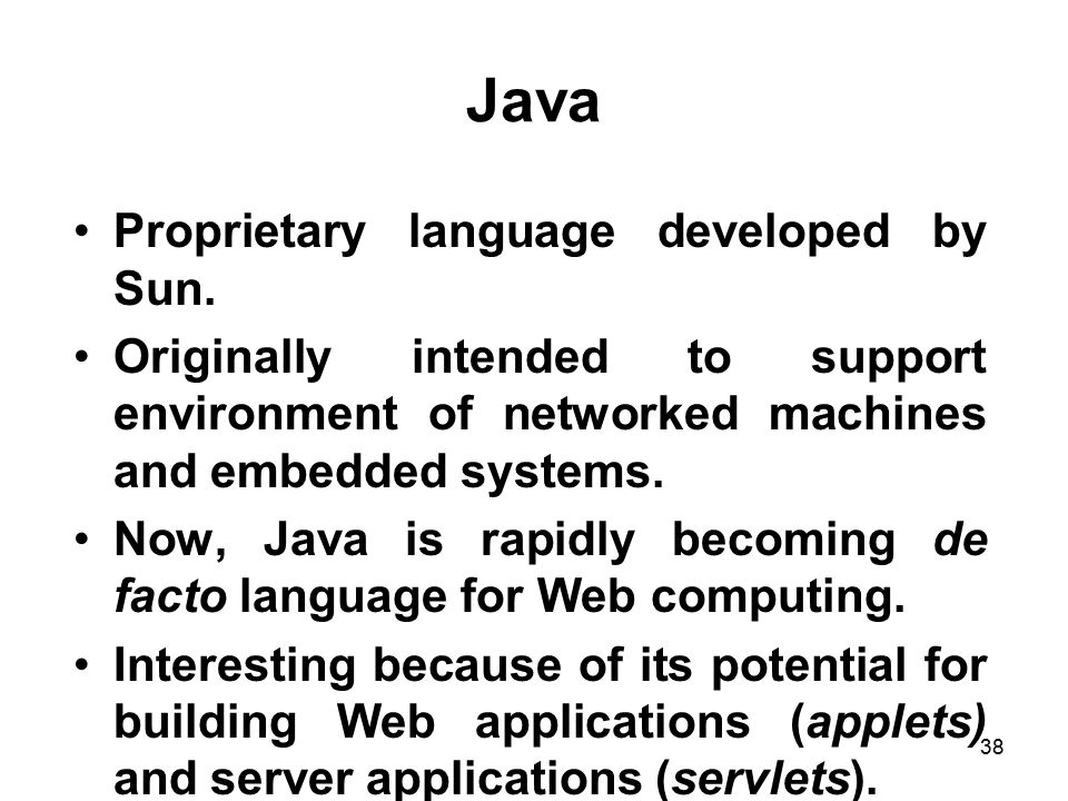 Java Proprietary language developed by Sun.