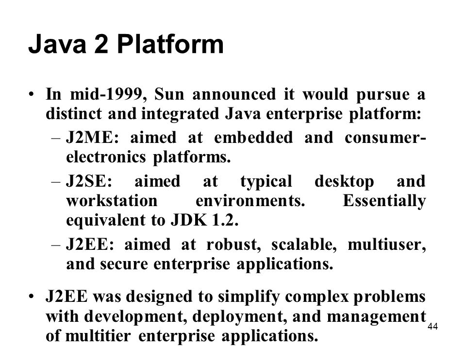 Java 2 Platform In mid-1999, Sun announced it would pursue a distinct and integrated Java enterprise platform: