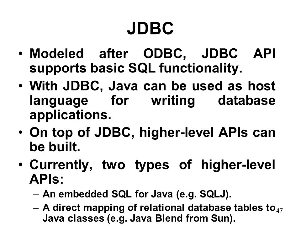 JDBC Modeled after ODBC, JDBC API supports basic SQL functionality.