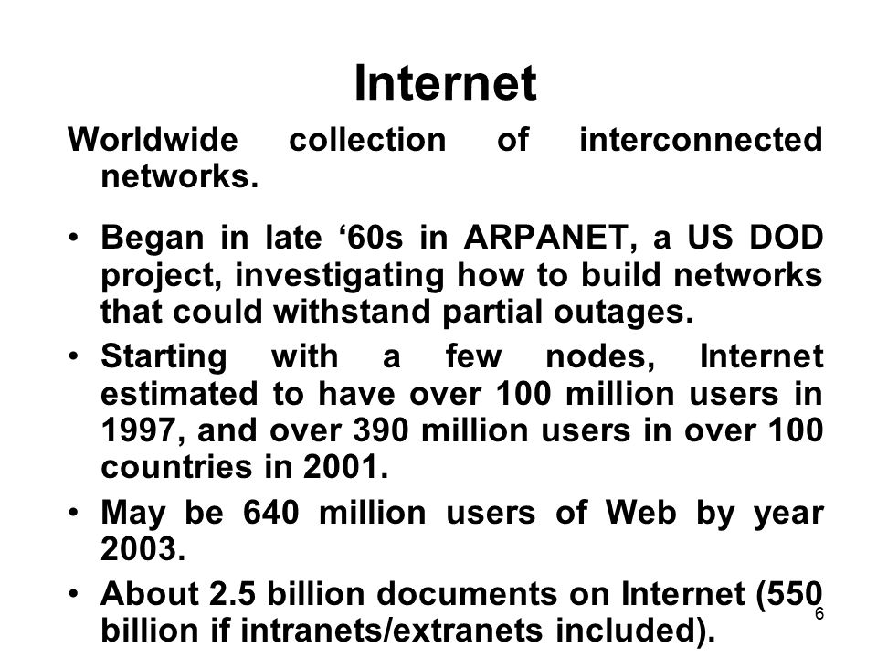 Internet Worldwide collection of interconnected networks.