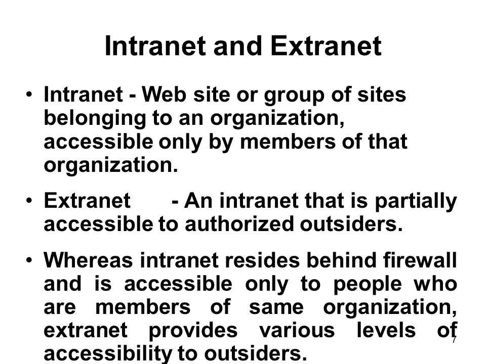 Intranet and Extranet Intranet - Web site or group of sites belonging to an organization, accessible only by members of that organization.