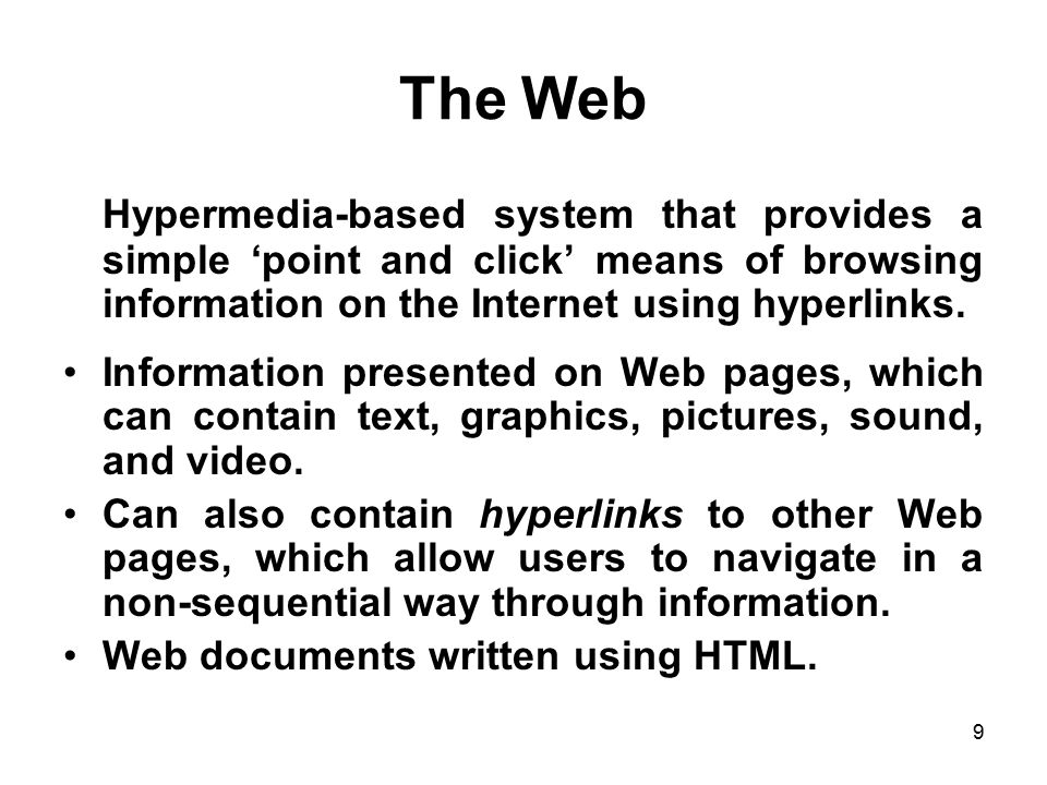 The Web Hypermedia-based system that provides a simple 'point and click' means of browsing information on the Internet using hyperlinks.