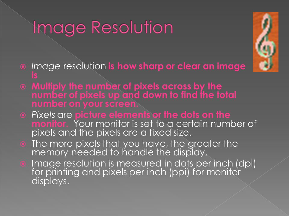 Image Resolution Image resolution is how sharp or clear an image is.