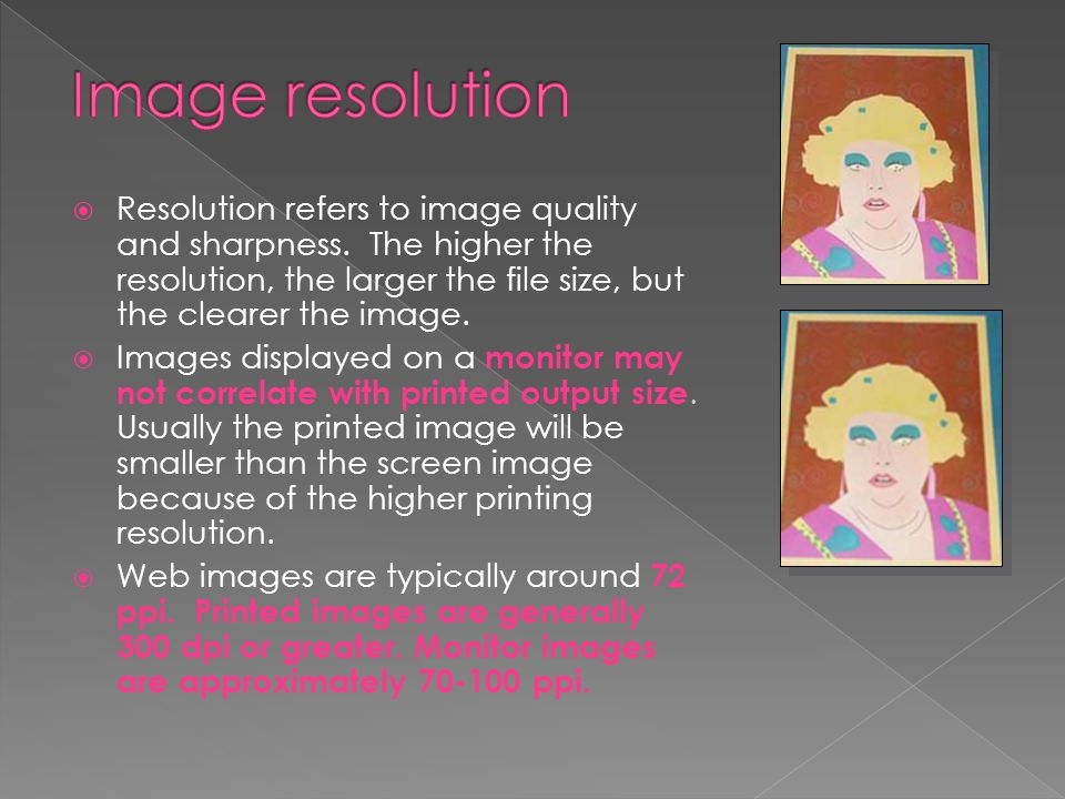 Image resolution Resolution refers to image quality and sharpness. The higher the resolution, the larger the file size, but the clearer the image.
