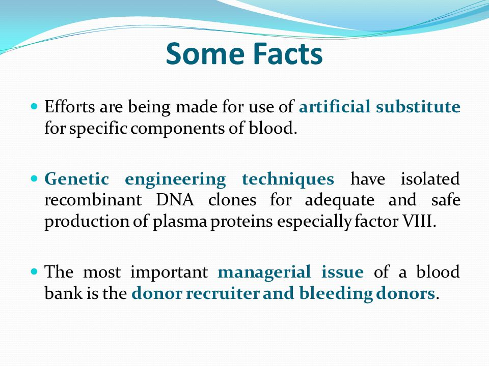 Some Facts Efforts are being made for use of artificial substitute for specific components of blood.
