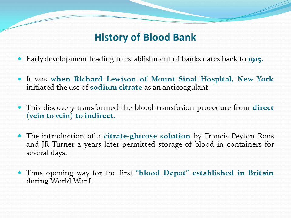 History of Blood Bank Early development leading to establishment of banks dates back to 1915.