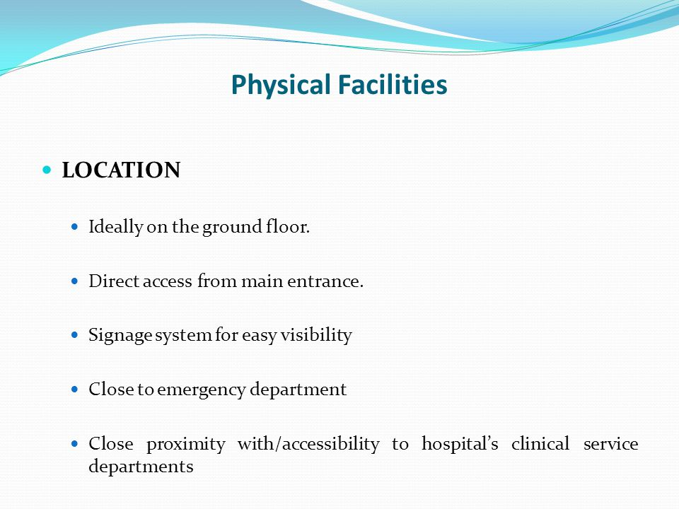 Physical Facilities LOCATION Ideally on the ground floor.