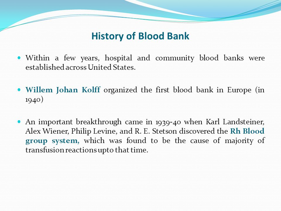 History of Blood Bank Within a few years, hospital and community blood banks were established across United States.