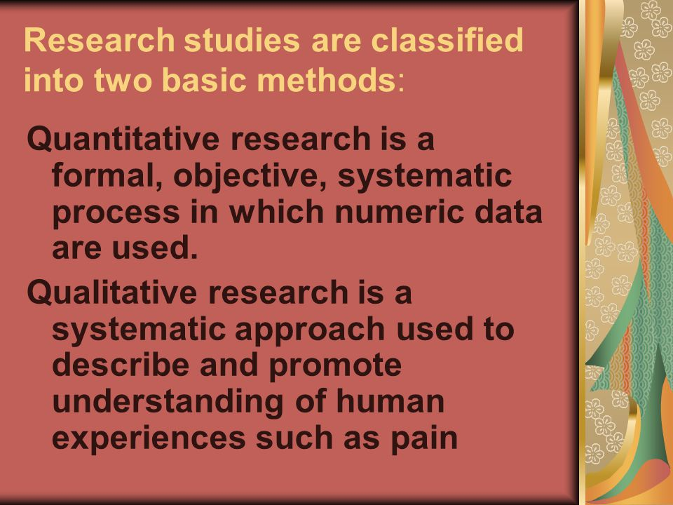 Research studies are classified into two basic methods: