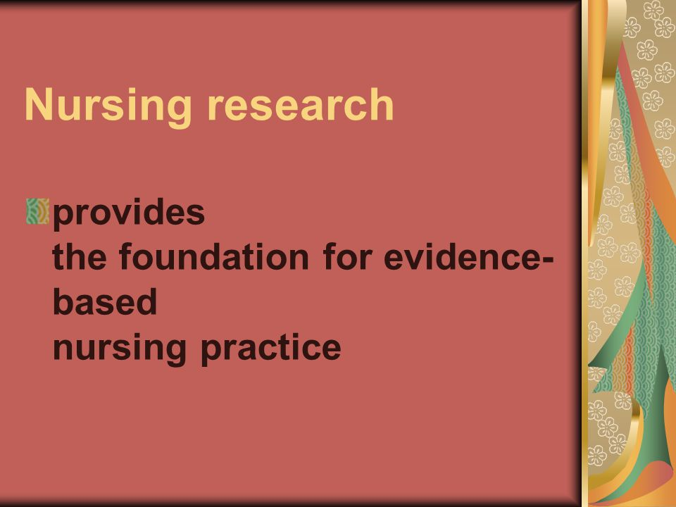 Nursing research provides the foundation for evidence-based nursing practice
