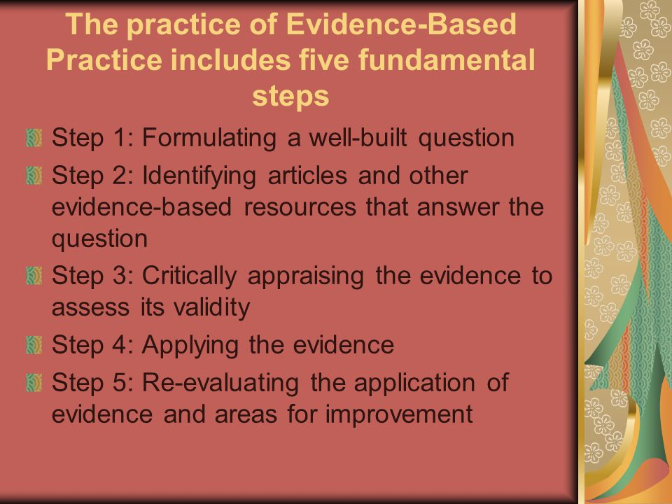 The practice of Evidence-Based Practice includes five fundamental steps