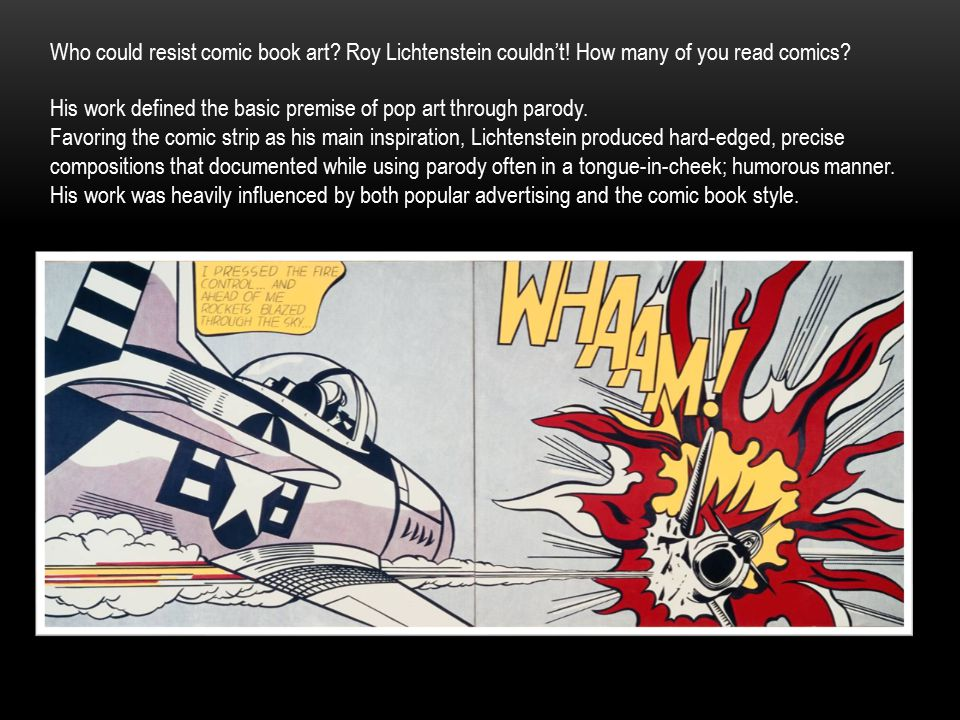 Who could resist comic book art. Roy Lichtenstein couldn't