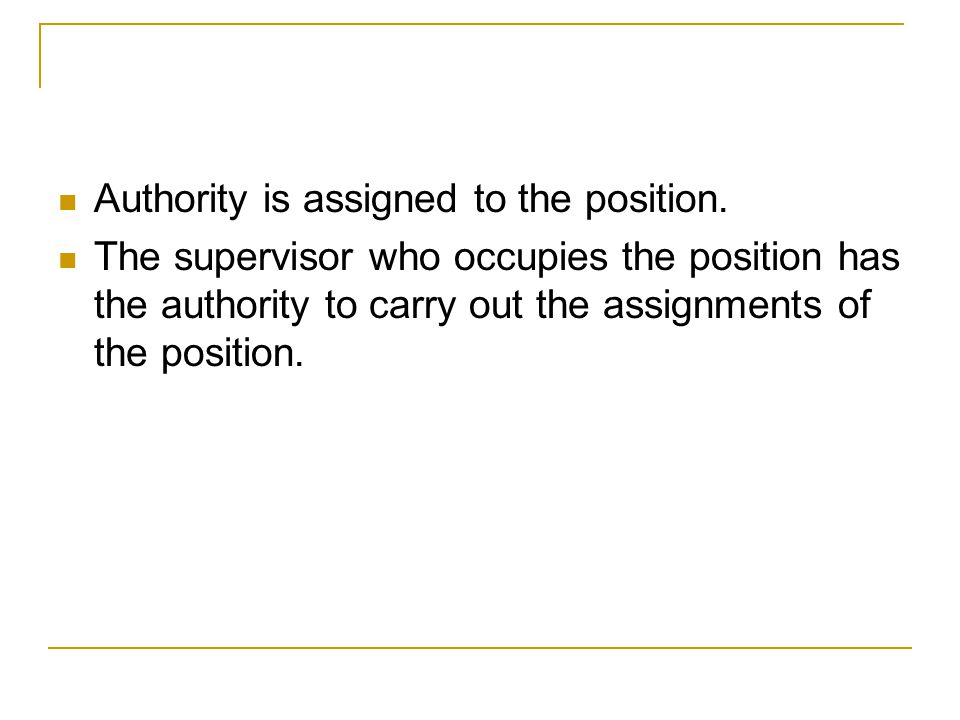 Authority is assigned to the position.