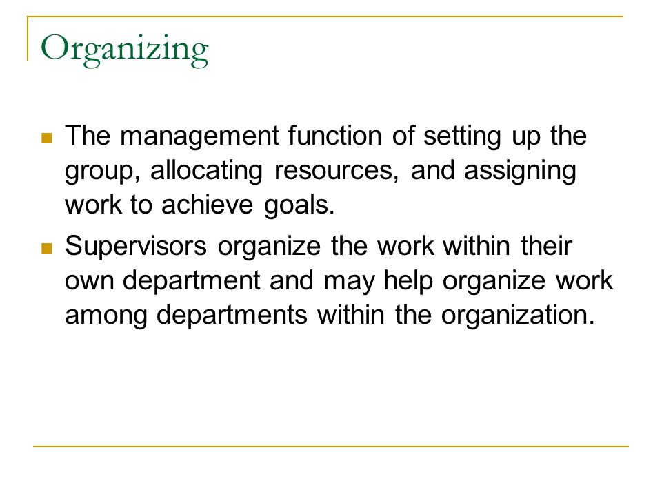 Organizing The management function of setting up the group, allocating resources, and assigning work to achieve goals.