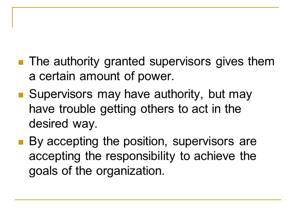 The authority granted supervisors gives them a certain amount of power.