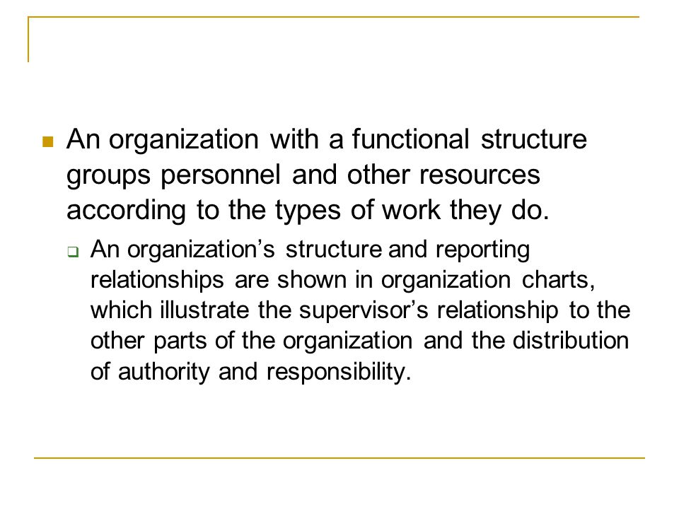 An organization with a functional structure groups personnel and other resources according to the types of work they do.