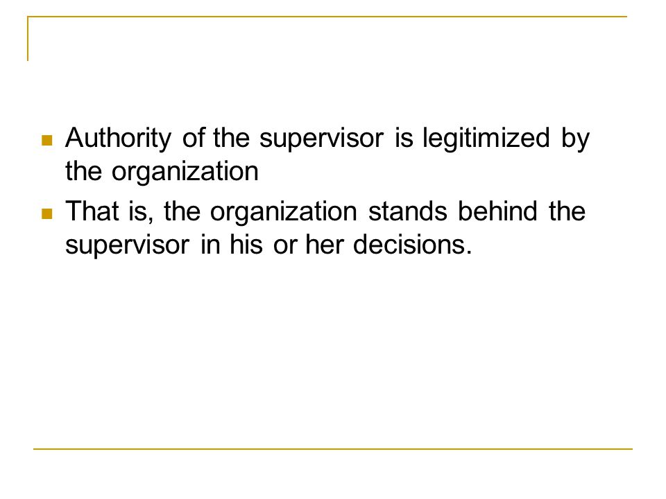 Authority of the supervisor is legitimized by the organization