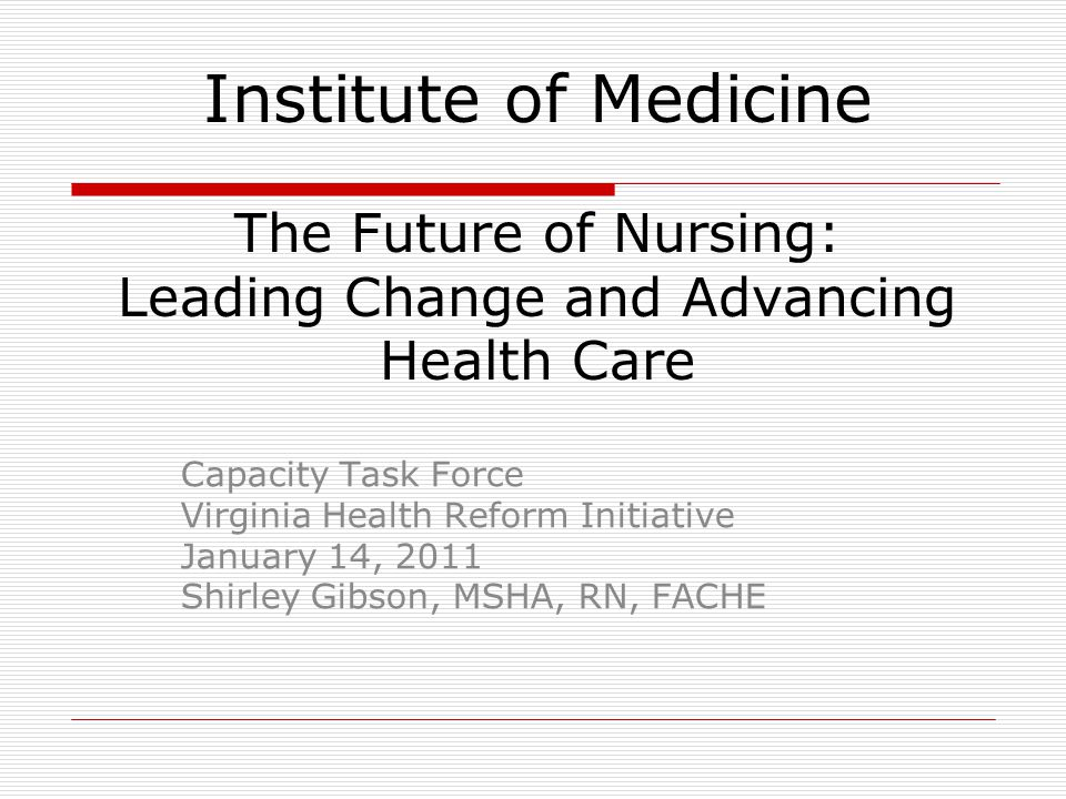 Institute of Medicine The Future of Nursing: Leading Change and Advancing Health Care