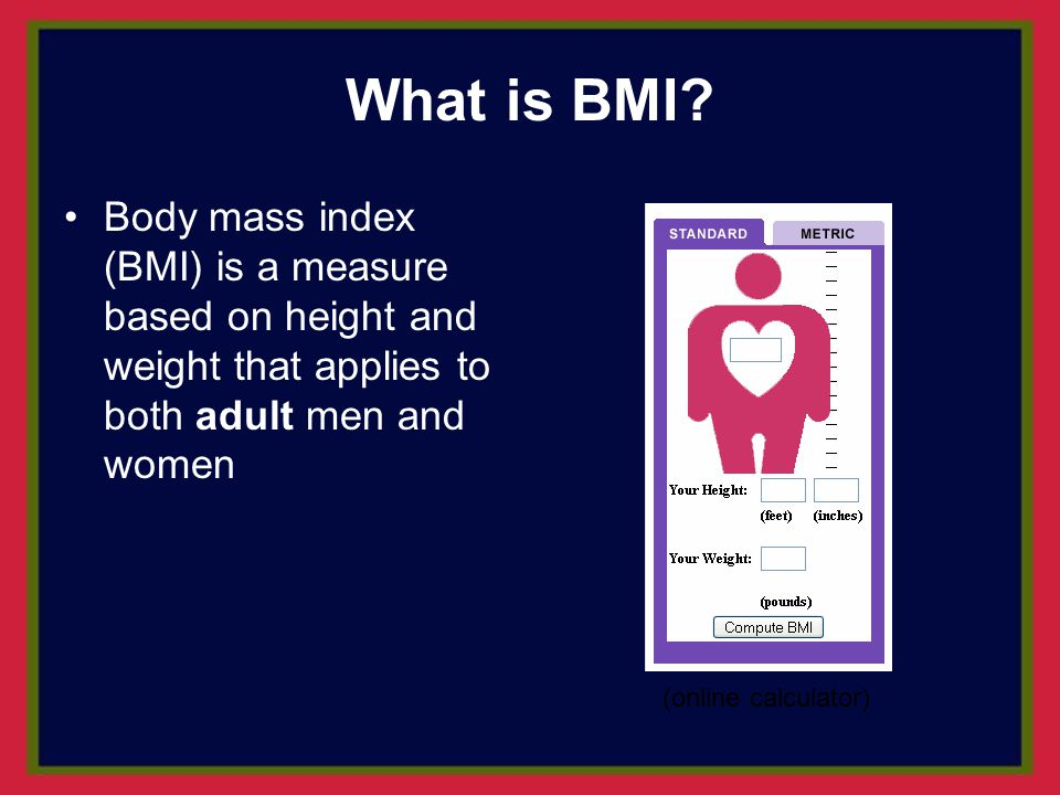 What is BMI Body mass index (BMI) is a measure based on height and weight that applies to both adult men and women.