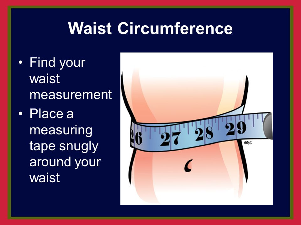 Waist Circumference Find your waist measurement