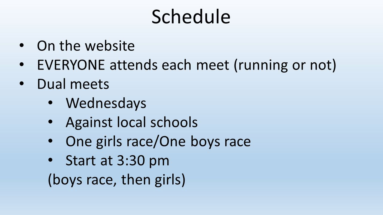 Schedule On the website EVERYONE attends each meet (running or not)