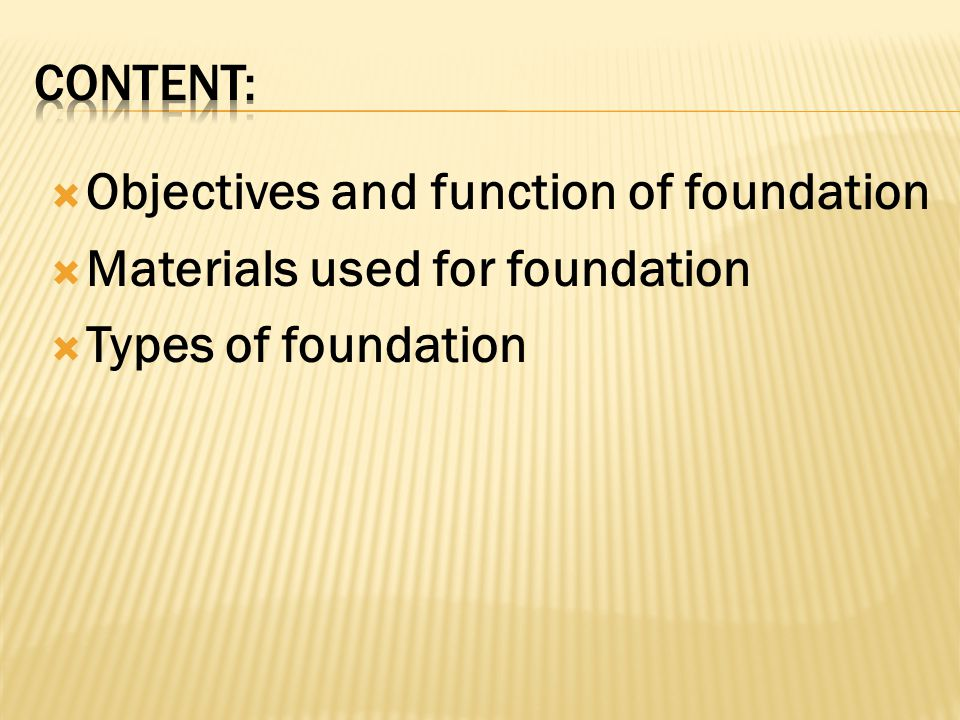 Content: Objectives and function of foundation Materials used for foundation Types of foundation