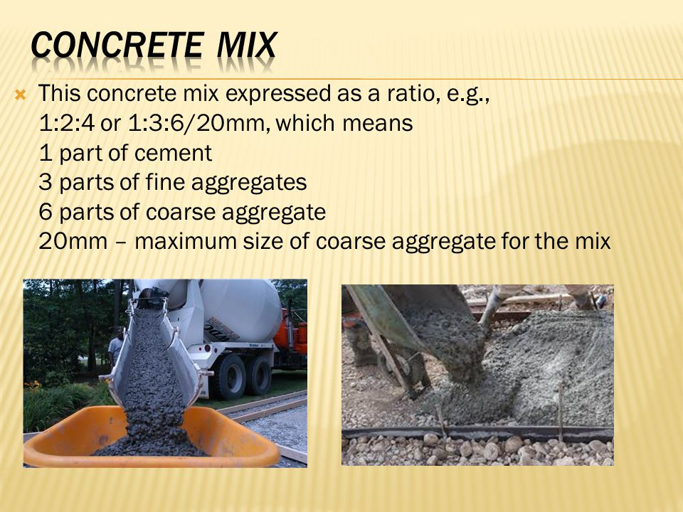 Concrete mix This concrete mix expressed as a ratio, e.g.,