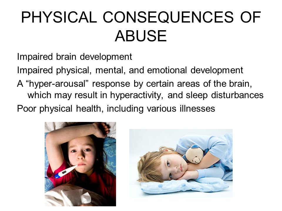 PHYSICAL CONSEQUENCES OF ABUSE