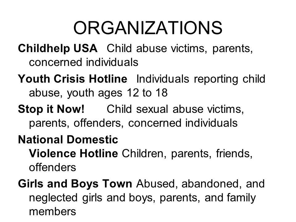 ORGANIZATIONS Childhelp USA Child abuse victims, parents, concerned individuals.