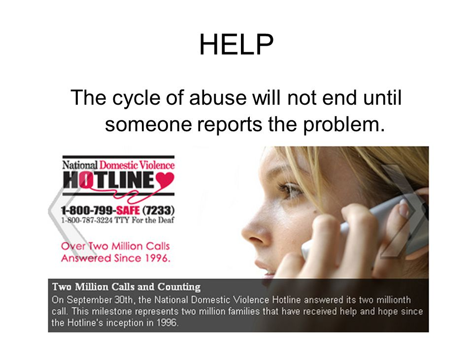 The cycle of abuse will not end until someone reports the problem.