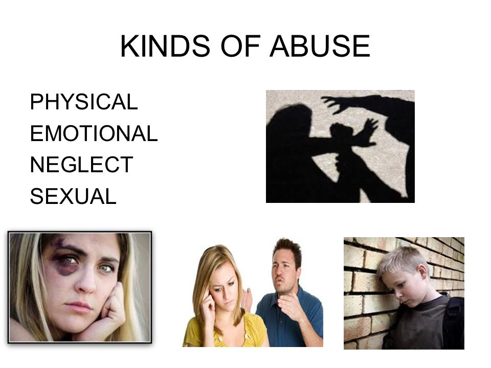 KINDS OF ABUSE PHYSICAL EMOTIONAL NEGLECT SEXUAL