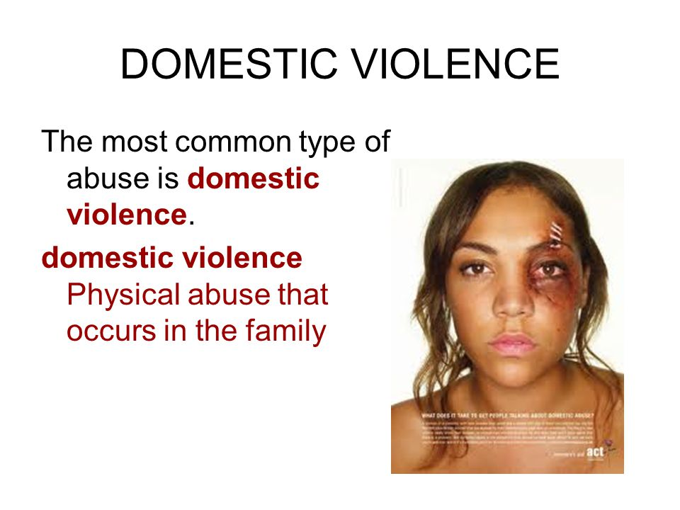 DOMESTIC VIOLENCE The most common type of abuse is domestic violence.