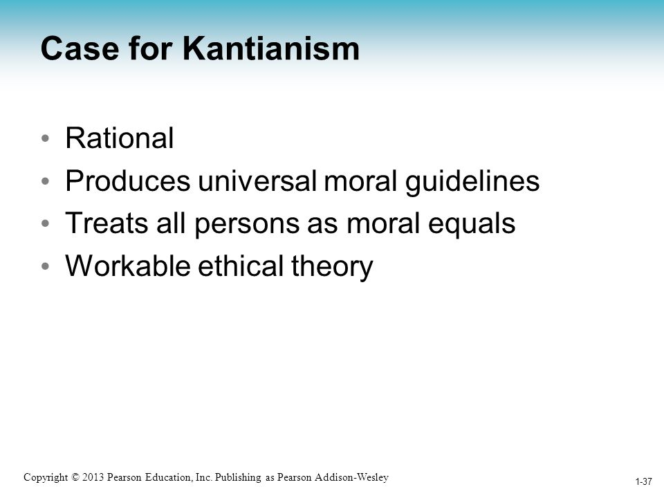 Case for Kantianism Rational Produces universal moral guidelines