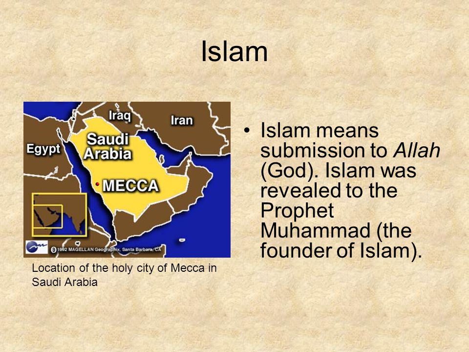 Islam Islam means submission to Allah (God). Islam was revealed to the Prophet Muhammad (the founder of Islam).